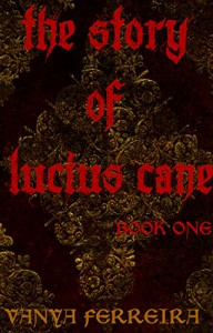 The Story of Lucius Cane: Book One - Vanya Ferreira