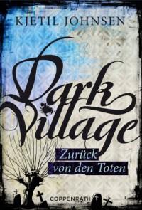 Dark Village 4: Zurück von den Toten - Kjetil Johnsen, Anne Bubenzer, Dagmar Lendt