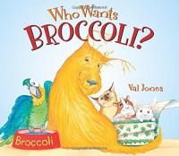 Who Wants Broccoli? - Val Jones, Val Jones