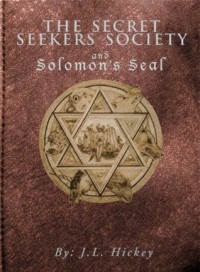 Secret Seekers Society and Solomon's Seal - J.L. Hickey