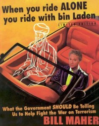 When You Ride Alone You Ride With Bin Laden: What the Government Should Be Telling Us to Help Fight the War on Terrorism - Bill Maher