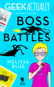 Geek Actually: Boss Battles (Season 1 Episode 3) - Rachel Stuhler, Melissa Blue, Cecilia Tan, Cathy Yardley