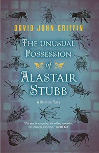 The Unusual Possession of Alastair Stubb: A Gothic Tale - David John Griffin