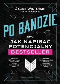 Po bandzie, czyli jak napisać potencjalny bestseller - Jakub Winiarski, Jolanta Rawska
