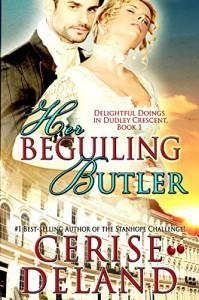 Her Beguiling Butler: Delightful Doings in Dudley Crescent - Cerise DeLand