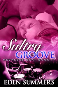 Sultry Groove (Reckless Beat Book 4) - Eden Summers