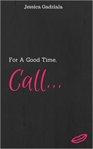 For a Good Time, Call... - Jessica Gadziala