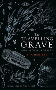 The Travelling Grave and Other Stories - L.P. Hartley