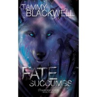 Fate Succumbs (Timber Wolves Trilogy, #3) - Tammy Blackwell