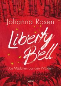 Liberty Bell: Das Mädchen aus den Wäldern - Johanna Rosen