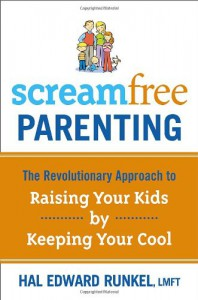 Screamfree Parenting: The Revolutionary Approach to Raising Your Kids by Keeping Your Cool - Hal Edward Runkel