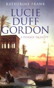 Lucie Duff Gordon: A Passage to Egypt - Katherine Frank