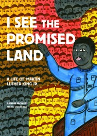 I See the Promised Land: A Life of Martin Luther King Jr. - Arthur Flowers, Manu Chitrakar