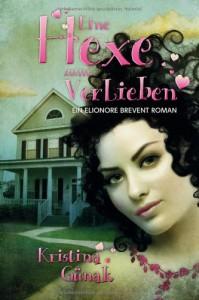 Eine Hexe zum Verlieben: Der erste Elionore Brevent Roman - Kristina Günak