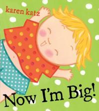 Now I'm Big! - Karen Katz