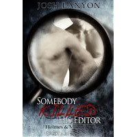 Somebody Killed His Editor (Holmes & Moriarity, #1) - Josh Lanyon