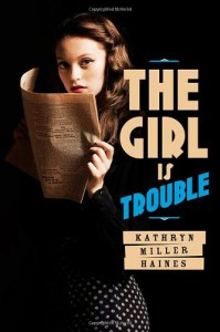 The Girl is Trouble - Kathryn Miller Haines