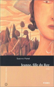 Jeanne, fille du Roy (French Edition) - Suzanne Martel