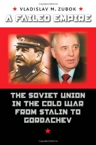 A Failed Empire: The Soviet Union in the Cold War from Stalin to Gorbachev (The New Cold War History) - Vladislav M. Zubok