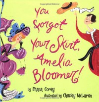 You Forgot Your Skirt, Amelia Bloomer - Shana Corey, Chesley McLaren