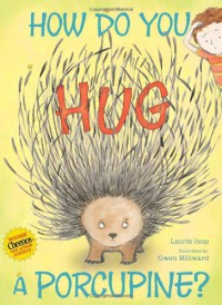 How Do You Hug a Porcupine? - Laurie Isop, Gwen Millward