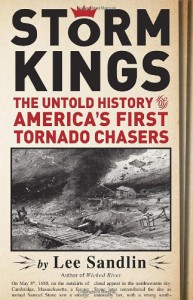Storm Kings: The Untold History of America's First Tornado Chasers - Lee Sandlin