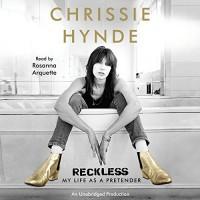 Reckless: My Life as a Pretender - Chrissie Hynde, Rosanna Arquette
