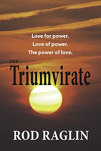 Triumvirate - Love for Power. Love of Power. The Power of Love. - Rod Raglin