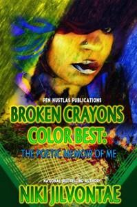 Broken Crayons Color Best: The Poetic Memoir of Me (Volume 1) - Niki Jilvontae