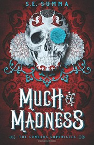 Much of Madness (The Conexus Chronicles) (Volume 1) - S. E. Summa
