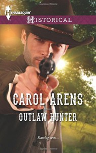Outlaw Hunter (Harlequin Historical) - Carol Arens