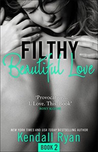 Filthy Beautiful Love - Kendall Ryan