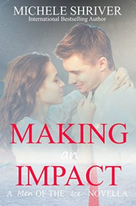 Making an Impact (Men of the Ice Book 6) - Michele Shriver