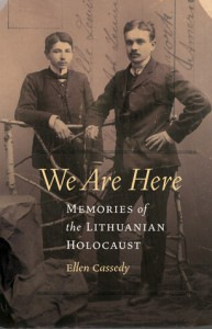 We Are Here: Memories of the Lithuanian Holocaust - Ellen Cassedy