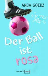 Der Ball ist rosa - Anja Goerz