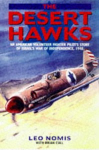 The Desert Hawks: An American Volunteer Fighter Pilot's Story of Israel's War of Independence, 1948 - Leo Nomis, Brian Cull