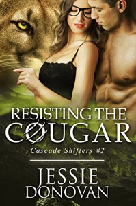 Resisting the Cougar (A BBW / Feline-shifter Paranormal Romance) (Cascade Shifters Book 2) - Jessie Donovan, Hot Tree Editing