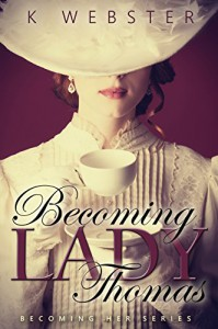 Becoming Lady Thomas (Becoming Her Book 1) - K Webster, Mickey Reed