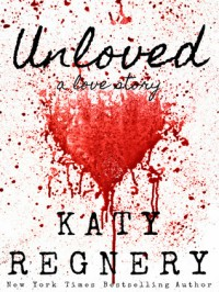 Unloved, a love story - Katy Regnery