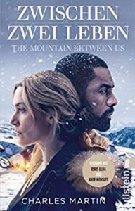 Zwischen zwei Leben - The Mountain Between Us - Charles Martin, Ulrike Bischoff
