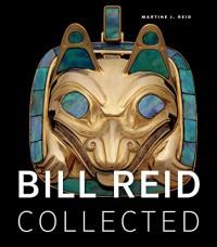 Bill Reid Collected - Martine J. Reid
