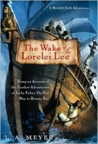 The Wake of the Lorelei Lee: Being an Account of the Further Adventures of Jacky Faber, On Her Way to Botany Bay -