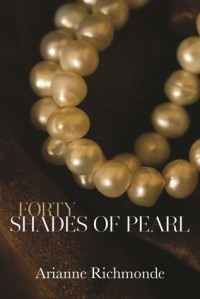 Forty Shades of Pearl (The Pearl Trilogy, #1) - Arianne Richmonde
