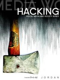Hacking: Digital Media and Technological Determinism - Tim Jordon