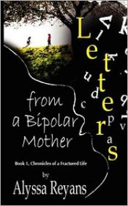 Letters from a Bipolar Mother (Chronicles of A Fractured Life) - Alyssa Reyans