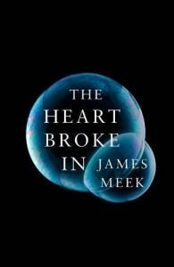The Heart Broke In - James Meek