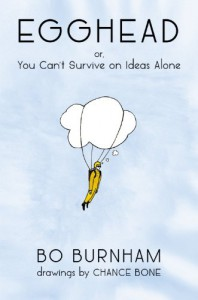 Egghead: Or, You Can't Survive on Ideas Alone - Chance Bone, Bo Burnham