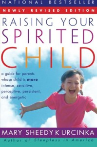 Raising Your Spirited Child Rev Ed: A Guide for Parents Whose Child Is More Intense, Sensitive, Perceptive, Persistent, and Energetic - Mary Sheedy Kurcinka
