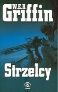 Strzelcy - W.E.B. Griffin