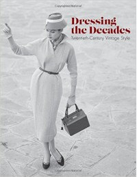 Dressing the Decades: Twentieth-Century Vintage Style - Emmanuelle Dirix